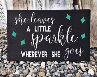 She leaves a little Sparkle wherever she goes sign - Wood sign - sign - farmhouse - Rustic - home decor - decor - Nursery - Daughter