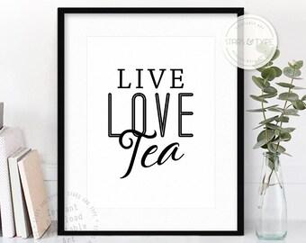 Live Love Tea, Printable Wall Art, Tea Lover, Tea Sign, Digital Poster Print, Kitchen Decor, Black Typography, Tea Poster, Art Gift For Her