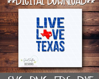 Texas, Texas SVG,  Live Love TExas, TX DXF, Texas Forever, Texas Cut Files, Hurricane Harvey, Texas Strong, Lone Star State, Texas Home