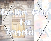 Custom Order for Angela W