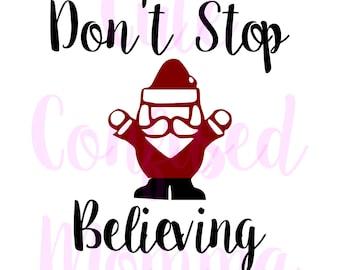 Santa Svg - Christmas Svg - Holiday Svg - Christmas Cut File - Winter Svg - Merry Christmas Svg - Don't Stop Believing - Christmas