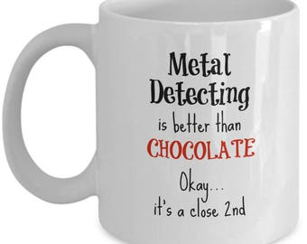 Metal Detecting Mug - Metal Detecting is Better Than Chocolate - Metal Detecting Gifts - 11oz Coffee Cup for Women Mom Daughter Wife Grandma