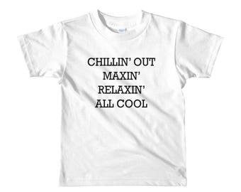 Chillin Out Maxin Relaxin All Cool Short sleeve kids t-shirt