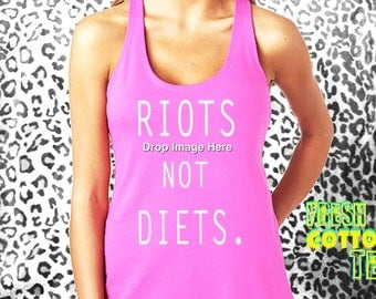 Riots not diets- tank top (more colors) womens tank flawless shirt