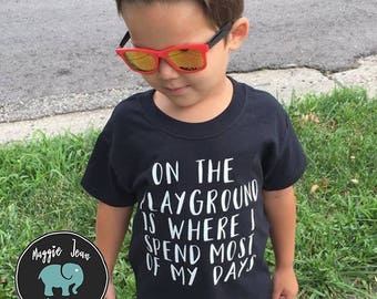On the Playground is Where I Spend Most of my Days Children's Shirt, Toddler Shirt, Funny Kids Shirt, Tee, youth, Playground Shirt,
