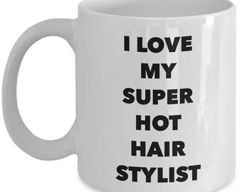Cool Gift coffee mug - I love my super hot hair stylist - Unique gift mug for hair stylist