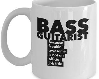Bass Guitarist because freakin' awesome is not an official job title - Unique Gift Coffee Mug