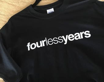 Four Less Years T Shirt