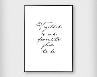 Together is our favourite place to be Print   Bedroom   Black and White   Typography - Sleep - Poster