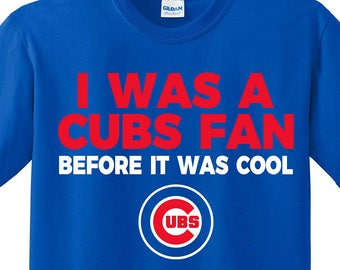 """Chicago Cubs  """" I Was a Cubs Fan Before It Was Cool"""" T-Shirt"""