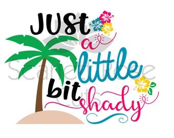 Just a little bit shady, Beach, ocean life, palm tree, summer svg cut file for silhouette cameo and cricut