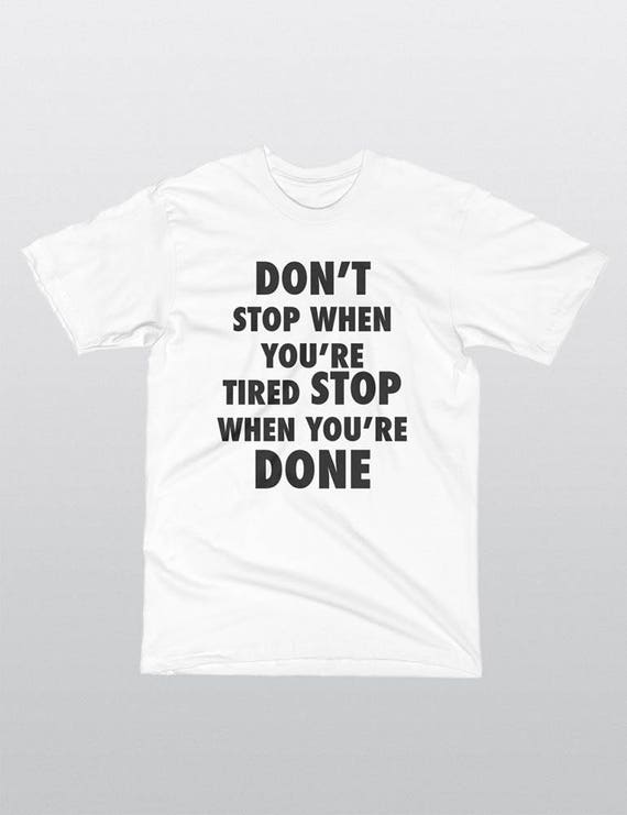Don't Stop When You're Tired Stop When You're Done | UNISEX 100% Cotton T-Shirt