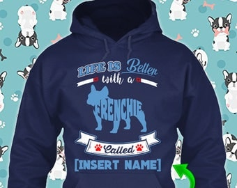 Personalized Frenchie French Bulldog Hoodie Life is Better Dog Lover Puppy Custom Rescue Gift Pullover Xmas Winter Unisex Women Youth Kid