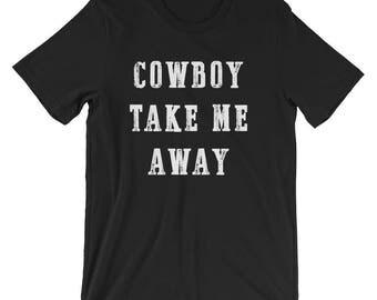 Cowboy take me Away country shirt concert shirt country music shirt cowboy shirt cowgirl shirt country t-shirt country music t-shirt