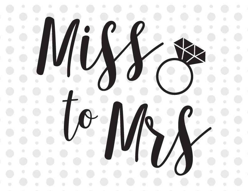 Miss To Mrs Svg Wedding Svg Married Svg Svg Clipart
