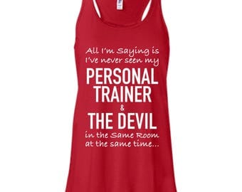 All I'm saying I've never seen my PERSONAL TRAINER and the DEVIL in the room at the same time,Personal Trainer & The Devil Flowy Racerback