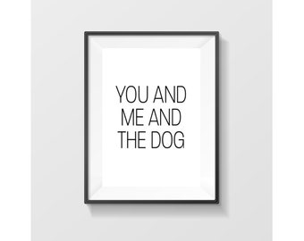 Wall Art, You Me and the Dog, Printable, Digital Prints, Printable Art, Digital Print, Home, Gift For Her, Housewarming Gift, Office Decor