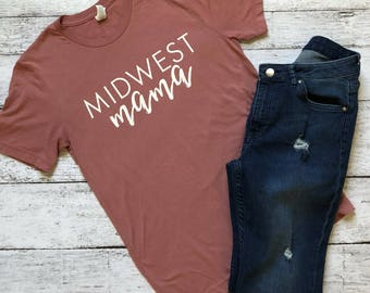 Midwest Mama T-Shirt / Mom Shirt / Gifts for Mom / Mothers Day Gift / Midwest T-Shirt / Mama T-Shirt / Funny Mom Shirts / Graphic T-Shirts