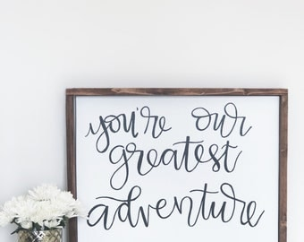 You're Our Greatest Adventure Sign