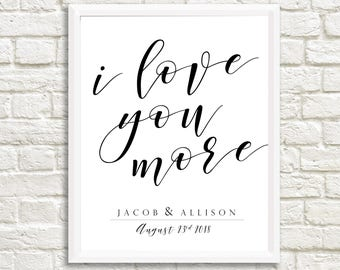 Custom I Love You More Sign, Custom Wedding Sign,  Personalized Wedding Gift, Romantic Custom Gift , 11x14 Home Decor Poster Sign Print Art