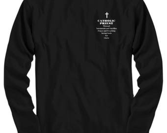 "Gift for Priest! Classy Long  Sleeve Tee ""Catholic Priest Through Sacraments...Sacrifice Prayer...Preaching Saving Souls for Christ"" 5Colors"