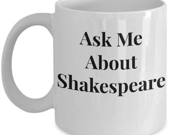 "Funny Gift! 11/ 15 oz Mug! ""Ask Me About Shakespeare"" Ceramic - Great Gift for Shakespeare Lover!"