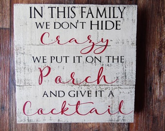 We Don't Hide Crazy, Wood Signs, Crazy Family, Cocktails, Wine