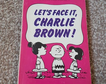 Let's Face It, Charlie Brown! By Charles M. Schulz.