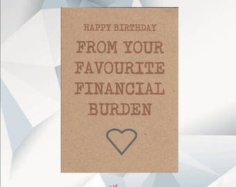 HAPPY BIRTHDAY From Your Favourite Financial Burden, Funny Birthday Card Dad, Funny Card, Birthday card for Dad, Funny Dad Card