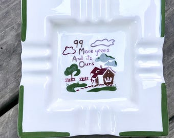 1950's Vintage Ceramic Ashtray 99 More Years and It's Our's