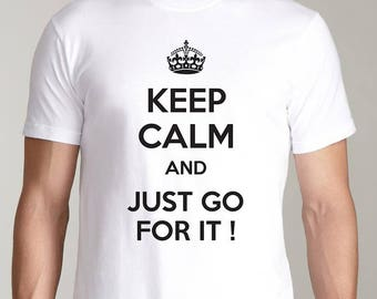 Keep Calm And Just Go For It - Quote T-shirt Print Art Tee Shirt White Fashion