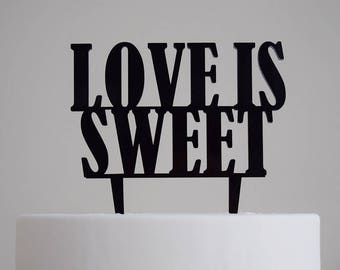 Love is Sweet Cake Topper | Wedding | Bridal Shower | Love | Engagement Party | Acrylic |