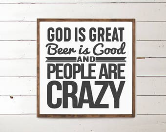 God is Great Beer is Good and People are Crazy Wood Sign - Wood Signs - Wooden Sign - Wall Decor - Wall Art - Custom Wood Signs - Home Decor