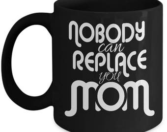 Mom Coolest Coffee Mugs Gift- Nobody Can Replace You Mom- Ceramic Coffee cup