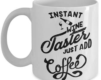 Instant Wine Taster Just Add Coffee Home Office Gift Mug Cup