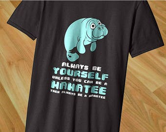 Always Be Yourself Unless You Can Be A Manatee T-Shirt