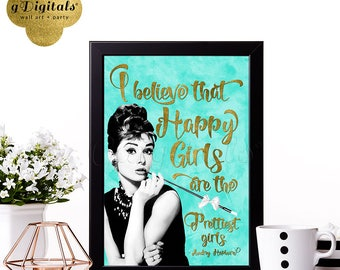 """Audrey Hepburn Printable Quote - I Believe that happy girls are the prettiest girls, turquoise blue and gold, breakfast at bridal, 8x10"""" DIY"""