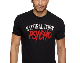 Natural Born Psycho T Shirt