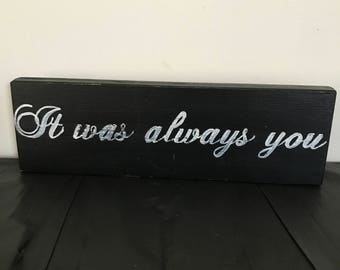 It was always you wood sign