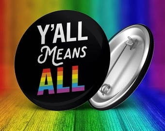 """Y'all Means ALL - LGBT  — 2.25"""" Pinback Pin Button Badge Rainbow Pride"""