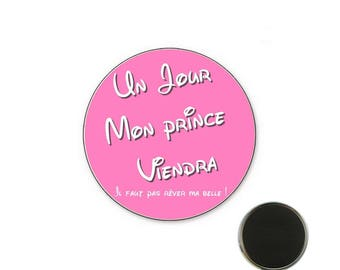 Magnet someday my Prince will come! Rose o32mm - 32 mm Magnet