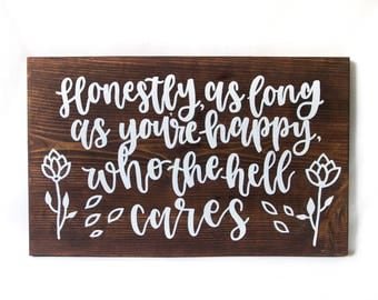 Wood Sign // Home Wall Decor // Sayings // Quotes // Flowers - Honestly, as Long as You're Happy, Who the Hell Cares?