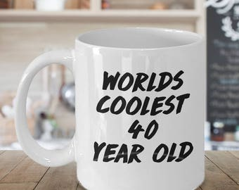 worlds coolest 40 year old, 40th birthday gift, 40th birthday mug, 40th birthday party, mug 40th birthday, 40 birthday glass, 40th birthday