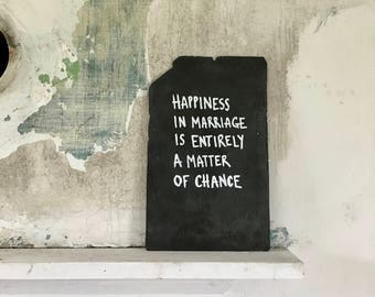 "Wall Art Slate Quote / Pride and Prejudice ""Happiness in Marriage is Entirely a Matter of Chance"" Jane Austen / Home Decor"