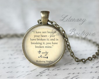 Wuthering Heights, 'I Have Not Broken Your Heart', Emily Bronte Quote Necklace or Keyring, Keychain.
