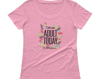 I don't wanna adult today - Ladies' Scoopneck T-Shirt