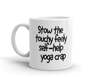 Stow the Touchy Feely Self-Help Yoga Crap Dean Winchester Quote Supernatural Inspired Mug