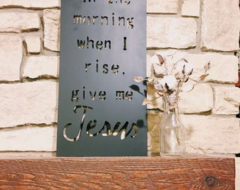 In The Morning When I Rise Give Me Jesus Metal Sign, Calligraphy Sign, Home Decor, Wall Art, Custom Gift, Christmas Gift