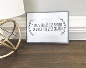 Perhaps this is the Moment for Which You Were Created, Motivational Wood Sign, Plaque, Faith Sign, Bible Lettering Sign, Wood Sign