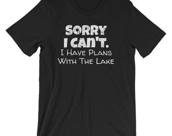 Sorry I Can't I Have Plans with the Lake / Excuses Shirt / Lake Time Shirt / Lake Shirts /  Mens Lake Shirt / Womens Lake Shirt